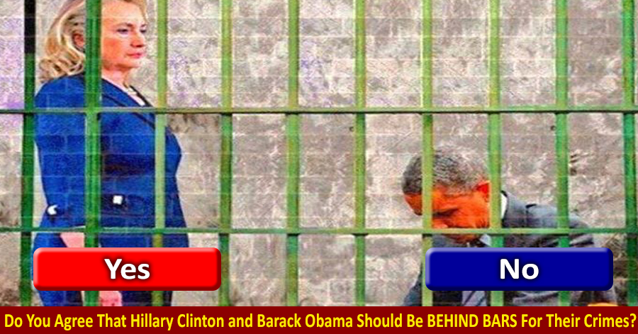 Image result for POLL: Do You Agree That Hillary Clinton and Barack Obama Should Be BEHIND BARS For Their Crimes?..